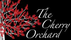 """""""The Cherry Orchard"""" @ Hunger Artists Theatre (Fullerton, CA)"""