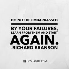 Do not be embarrassed by your failures learn from them and start again. Anxiety Panic Attacks, Start Again, Richard Branson, Business Motivation, Entrepreneur, Thats Not My, Success, Inspired, Learning