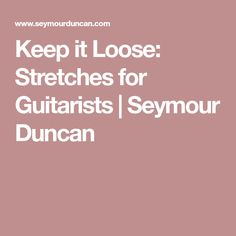 Keep it Loose: Stretches for Guitarists | Seymour Duncan