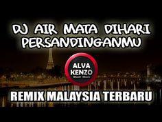 DJ AIR MATA DIHARI PERSANDINGANMU REMIX MALAYSIA SLOW TERBARU - YouTube