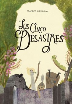 Beatrice Alemagna, Los cinco desastres, published in Spanish by A buen Paso
