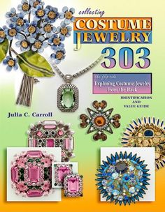 Collecting Costume Jewelry 303: The Flip Side, Exploring Costume Jewelry from the Back, Identification and Value Guide by Julia C. Carroll,