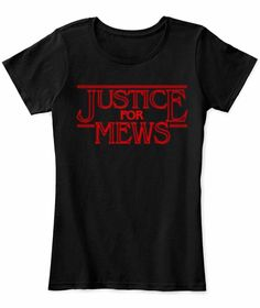 Stranger Things T-Shirt, Justice for Mews, Cat lovers, Funny, Netflix,Tee T Shirt, Season 2, Quotes, Merch, clothes