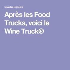Après les Food Trucks, voici le Wine Truck®