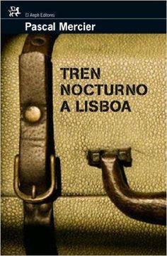 Tren nocturno a Lisboa (MODERNOS Y CLÁSICOS): Amazon.es: Pascal Mercier, JOSE ANIBAL CAMPOS GONZALEZ: Libros