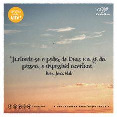 """""""Juntando-se o poder de Deus e a fé da pessoa, o impossível acontece."""" Mons. Jonas Abib"""