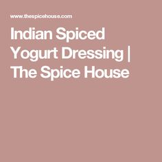 Indian Spiced Yogurt Dressing | The Spice House