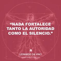 """""""Nada fortalece tanto la autoridad como el silencio.""""  Leonardo Da Vinci"""