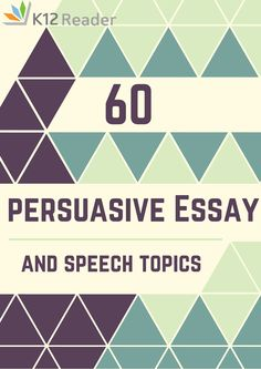 60 different speech and essay topics to inspire students in their persuasive writing pieces! Provided by K12Reader @ www.k12reader.com