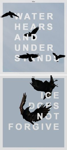 the water  h e a r s  and  u n d e r s t a n d s  the  i c e  does not  f o r g i v e  —  six of crows (2015)