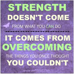 Overcoming is a big part of gaining both strength and confidence. Strength doesn't come from what we CAN do, it comes from OVERCOMING the things we once thought we couldn't. Are you stepping out of your comfort zone and giving yourself a chance to grow? / #strength #overcoming #dontgiveup #confidence