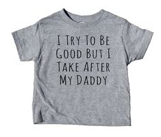 I try to be good back I take after my daddy toddler shirt Funny daddy boy girl kids birthday clothes – Funny kids shirts – Ideas for funny kids shirts – I& trying to be good back I take after my daddy toddler shirt Funny Dad Boy Girl Ki Funny Kids Shirts, Dad To Be Shirts, Cute Shirts, Shirts For Girls, Diy Kids Shirts, Mom Of Boys Shirt, Mommy And Me Shirt, Toddler Humor, Funny Toddler