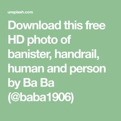Download this free HD photo of banister, handrail, human and person by Ba Ba (@baba1906) Dappled Light, Banisters, Hd Photos, Free