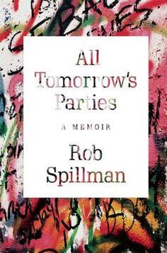 All Tomorrow's Parties . Rob Spillman || Grove Press