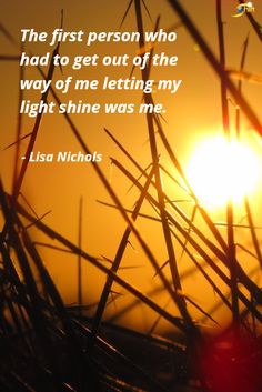 """""""The first person who had to get out of the way of me letting my light shine was me."""" - Lisa Nichols  http://theshiftnetwork.com/?utm_source=pinterest&utm_medium=social&utm_campaign=quote"""