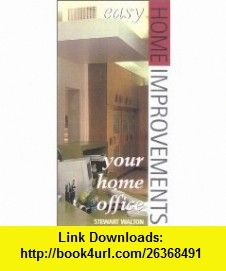 Easy Home Improvement Your Home Office (Easy Home Improvements) (9780867308365) Stewart Walton , ISBN-10: 0867308362  , ISBN-13: 978-0867308365 ,  , tutorials , pdf , ebook , torrent , downloads , rapidshare , filesonic , hotfile , megaupload , fileserve