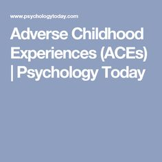 Adverse Childhood Experiences (ACEs) | Psychology Today