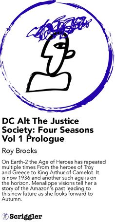DC Alt The Justice Society: Four Seasons Vol 1 Prologue by Roy Brooks https://scriggler.com/detailPost/story/40936 On Earth-2 the Age of Heroes has repeated multiple times From the heroes of Troy and Greece to King Arthur of Camelot. It is now 1936 and another such age is on the horizon. Menalippe visions tell her a story of the Amazon's past leading to this new future as she looks forward to Autumn.