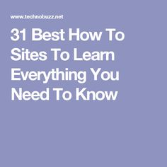 31 Best How To Sites To Learn Everything You Need To Know