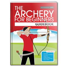 ARCHERY GB THE ARCHERY FOR BEGINNERS GUIDEBOOK - a great read for new archers or anyone looking for information on how to start out in archery.