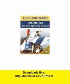 Pan Am 103 And Statesponsored Terrorism (Terrorism in Todays World) (9780836865660) Michael Paul, David Downing , ISBN-10: 0836865669  , ISBN-13: 978-0836865660 ,  , tutorials , pdf , ebook , torrent , downloads , rapidshare , filesonic , hotfile , megaupload , fileserve