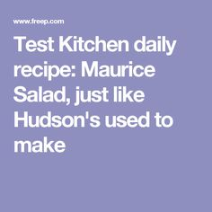 Test Kitchen daily recipe: Maurice Salad, just like Hudson's used to make