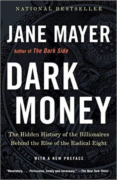 Dark Money: The Hidden History of the Billionaires Behind the Rise of the Radical Right: Jane Mayer: 9780307947901: AmazonSmile: Books