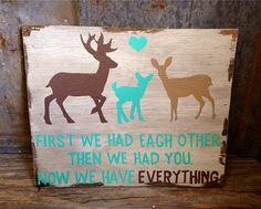 """""""First we had each other. Then we had you. Now we have everything."""" Buck doe and fawn by lindsitaylor, $22.00"""