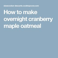 How to make overnight cranberry maple oatmeal