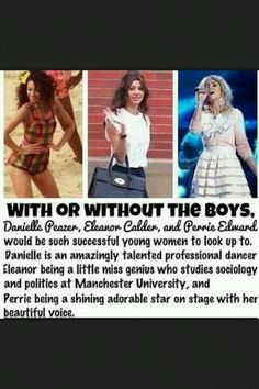 I absolutely love this. It's a hundred percent true. They are great role models and to those who hate them. You shouldn't. They are normal girls learning and doing what they love. For dani it's dancing. For el it's studying politics. And for Perrie it's singing. I'm sorry they receive hate. They are perfect role models.