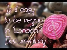 Is It Easy To Be Vegan In London? Documentary