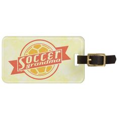 #Soccer Grandma Customizable Luggage Tag. To see more baggage tags with sports designs, check out my store at: http://www.zazzle.com/gamefacegear*/ and you can find them in the 'Customizable Luggage Tags' category.