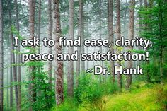 I ask to find ease, clarity, peace, and satisfaction. Inspirational quote by Dr. Hank #clarity #peace #satisfaction #askbelievereceive #instagood #tuesdaythoughts #quotes #qotd #happiness #meditation #prayer #serenity #acceptance