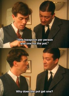 Jeeves & Wooster: The mysteries of tea. BWHAHAH!!!!!!!!!!!!!!