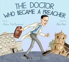 Doctor Who Became a Preacher; Martin Lloyd-Jones  left medicine to preach God's word.
