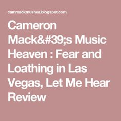 Cameron Mack's Music Heaven : Fear and Loathing in Las Vegas, Let Me Hear Review
