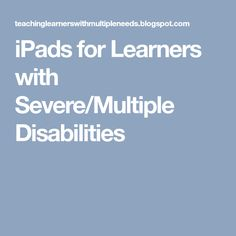 iPads for Learners with Severe/Multiple Disabilities