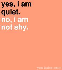 I am quiet, not shy.