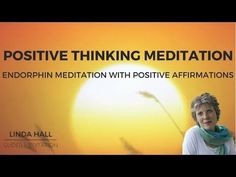Positive Thinking Meditation: Endorphin Meditation with Positive Affirmations - YouTube
