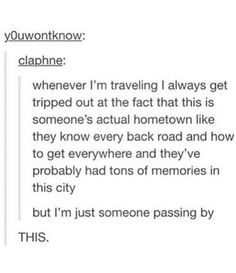 I think about this in reverse too. Some roads that I know so well are completely foreign to someone passing through. Weird but cool things to think about Pretty Words, Beautiful Words, Personalidad Infj, Memes, Les Sentiments, I Can Relate, Text Posts, Deep Thoughts, Happy Thoughts