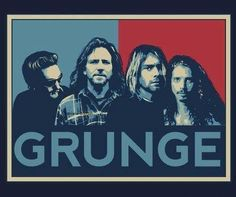 Grunge: Layne Staley (Alice in Chains), Eddie Vedder (Pearl Jam), Kurt Cobain (Nirvana), and Chris Cornell (Soundgarden).
