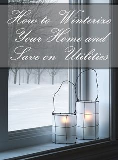 How to Winterize Your Home and Save on Utilities- Great tips for the cold winter months!