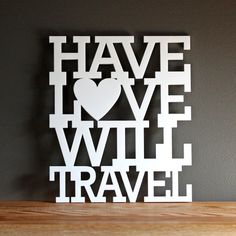 FLASH SALE: Have love will travel acrylic sign - wall decoration for vintage or modern decor