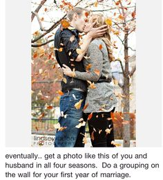 Take one photo for every season during your first year of marriage, I love this idea<3