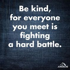 """""""Be kind, for everyone you meet is fighting a hard battle."""" #qotd #kindness"""