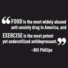 Food is the most widely abused anti-anxiety drug in America, and exercise is the most potent yet underutilized antidepressant - Bill Phillips #Anxiety