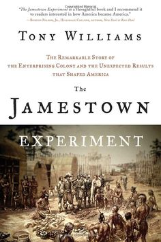 The Jamestown Experiment: The Remarkable Story of the Enterprising Colony and the Unexpected Results That Shaped America: Tony Williams: Amazon.com: Books