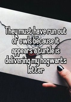 They must have run out of owls because it appears a turtle is delivering my hogwarts letter