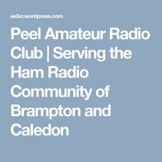 Peel Amateur Radio Club | Serving the Ham Radio Community of Brampton and Caledon