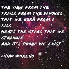 Just one example of my favourite lyrics by Chino Moreno.
